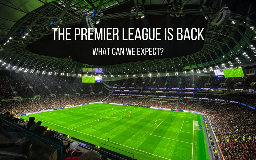 The Premier League Is Back- What Can We Expect?