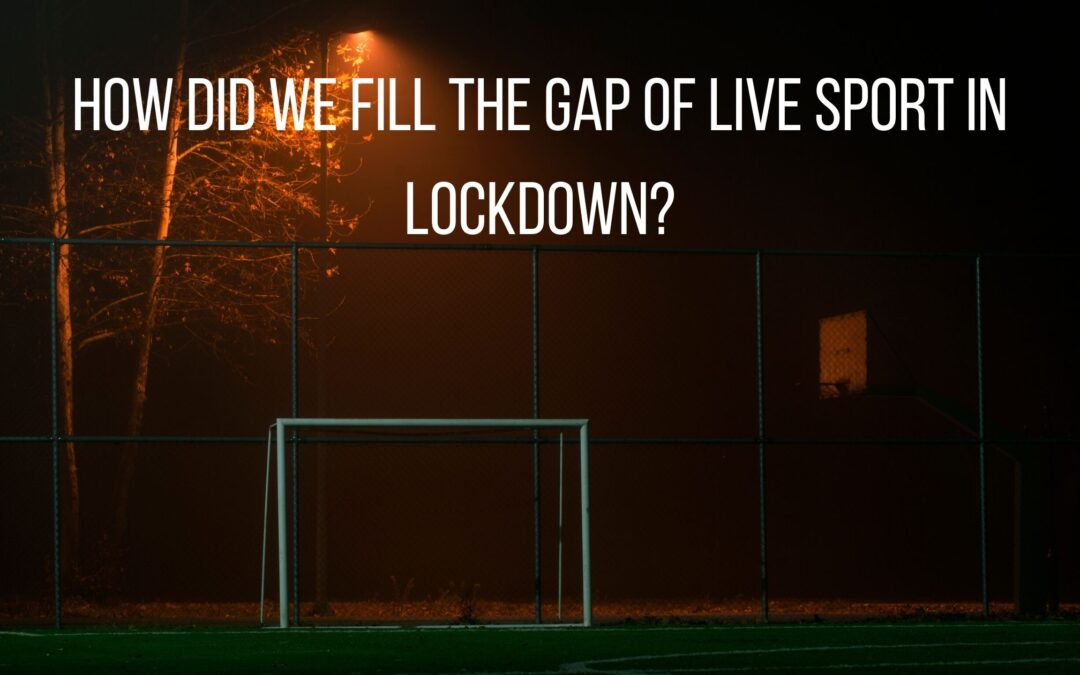 How have we filled the gap of live sport in lockdown?